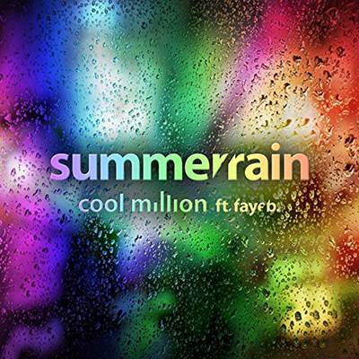 "COOL MILLION Featuring FAYE B. ""Summer Rain"""
